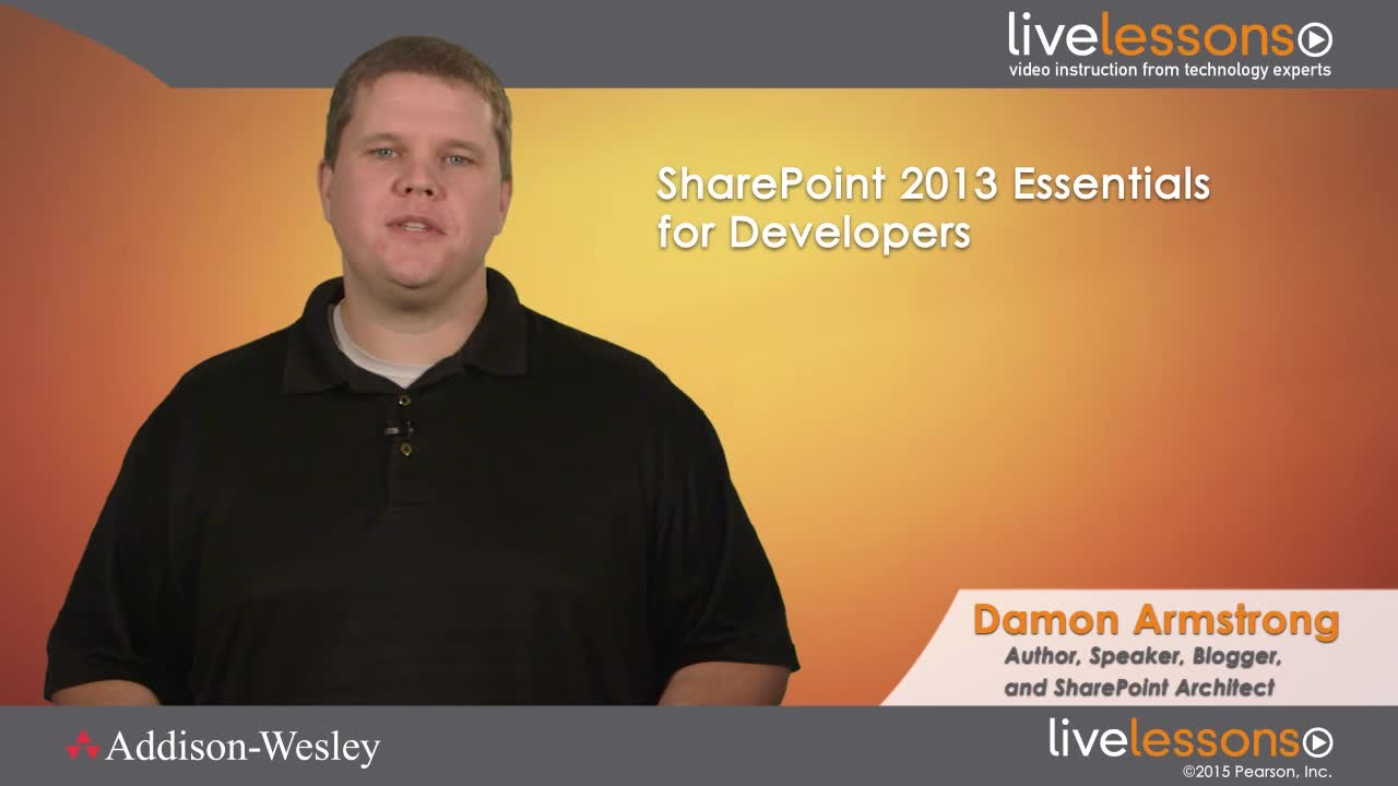 SharePoint 2013 Essentials for Developers LiveLessons SharePoint 2013 Essentials for Developers LiveLessons