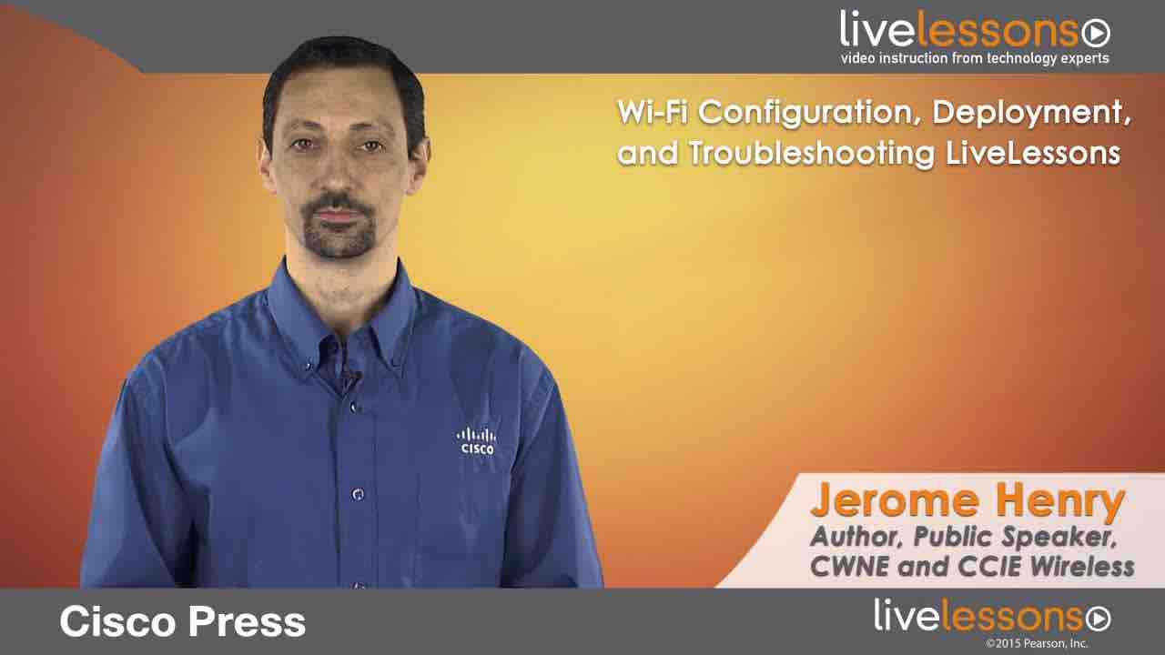 Wi-Fi Configuration, Deployment and Troubleshooting Wi-Fi Configuration, Deployment and Troubleshooting